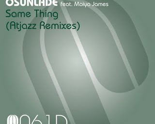 Osunlade feat. Maiya James – Same Thing (Atjazz Remixes)