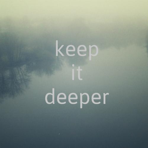 Keep It Deeper 01